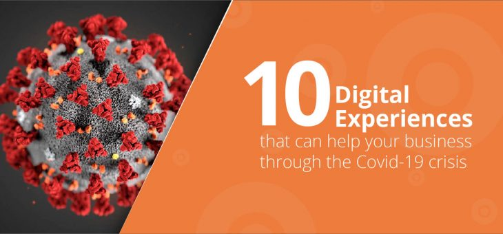 10 Digital Experiences that can help your business through the Covid-19 crisis.