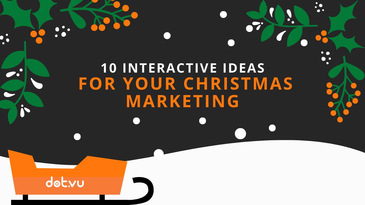 10 Interactive Ideas For Your Christmas Marketing Blog Dot Vu