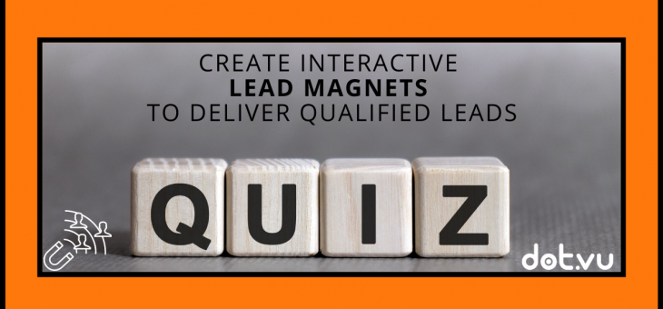 Create Interactive Lead Magnets To Deliver Qualified Leads