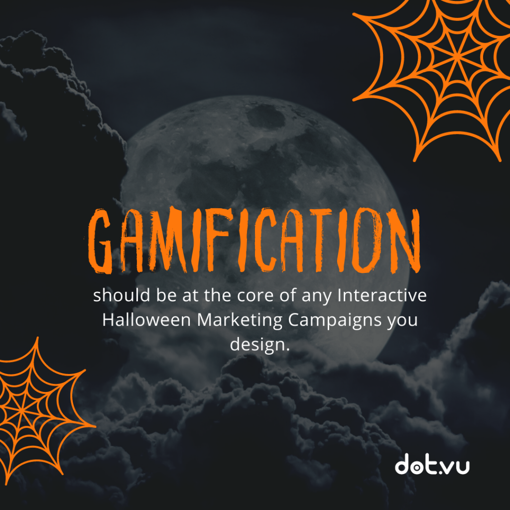 Gamification should be at the core of any Interactive Halloween Marketing Campaifns you design