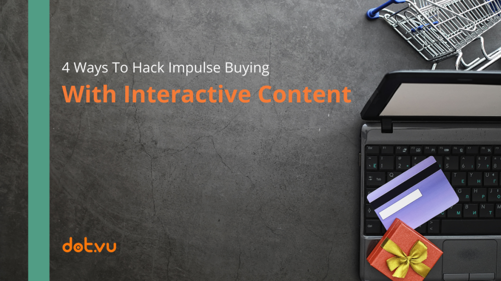 4 way to hack impulse buying with interactive content