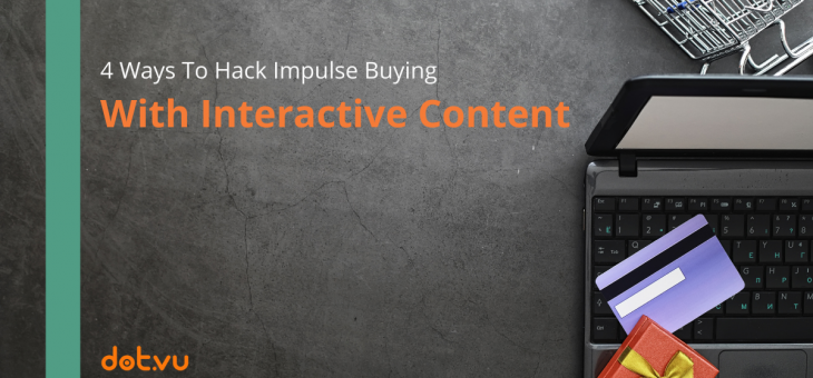 Hacking Impulse Buying with Interactive Content