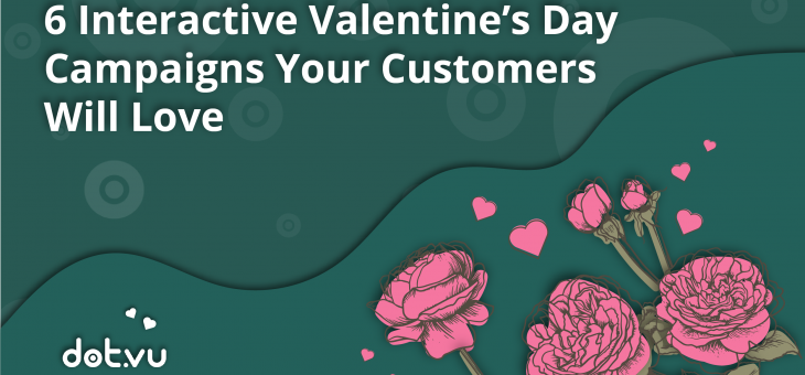 6 Interactive Valentine's Day Campaigns Your Customers Will Love