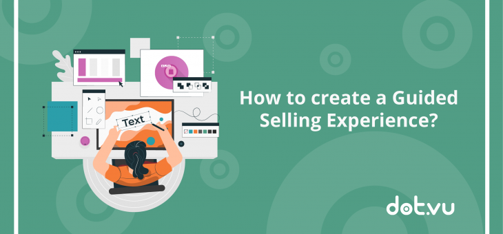 How To Create A Guided Selling Experience?