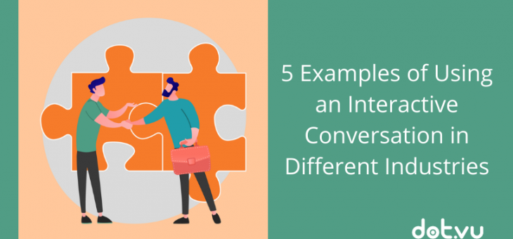5 Examples of Using an Interactive Conversation in Different Industries