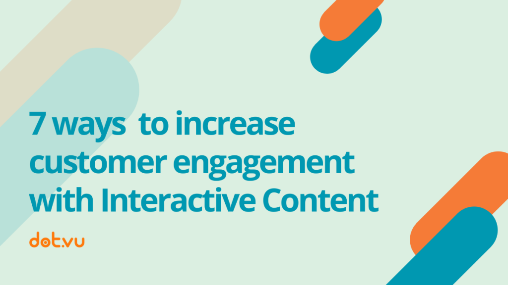 7 ways to increase customer engagement with interactive content cover image for blog post