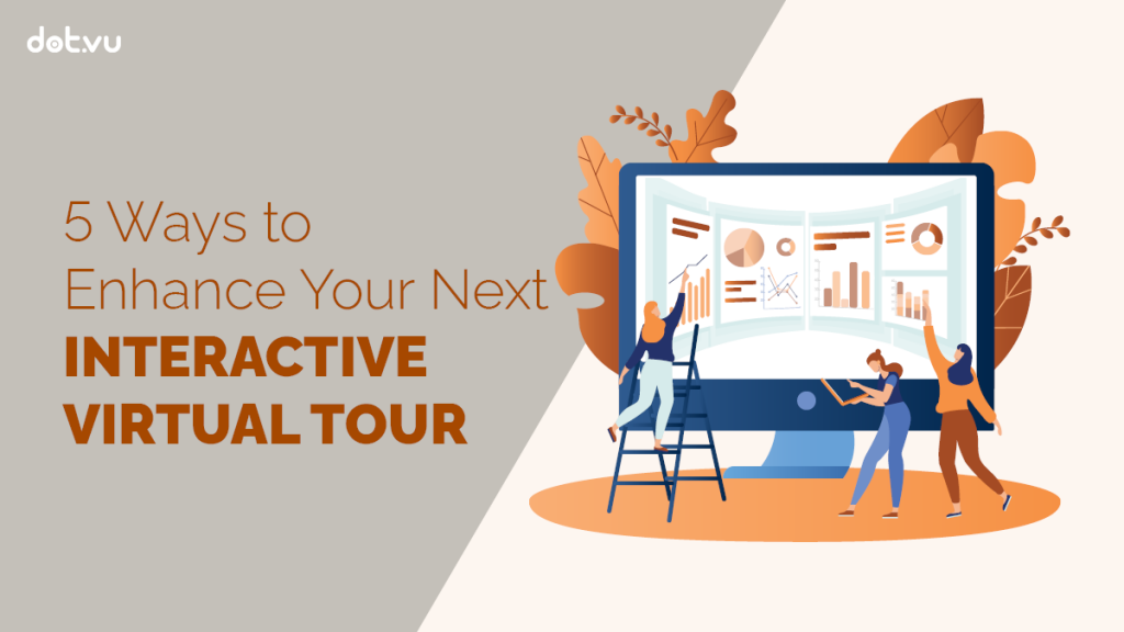Read this blog article to learn 5 ways to enhance your next Interactive Virtual Tour.