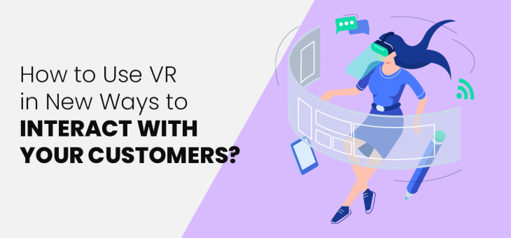 How to Use Virtual Reality in Marketing to Interact With Customers in New Ways?