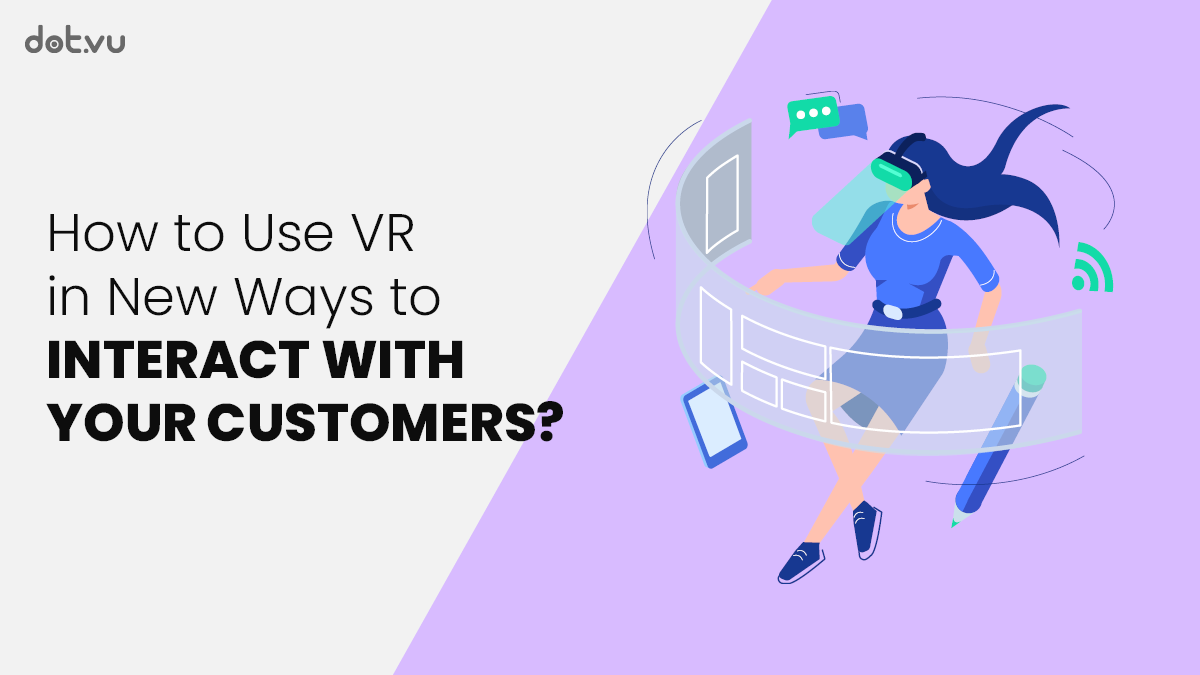 How to use VRin marketing to interact with customersin new ways?
