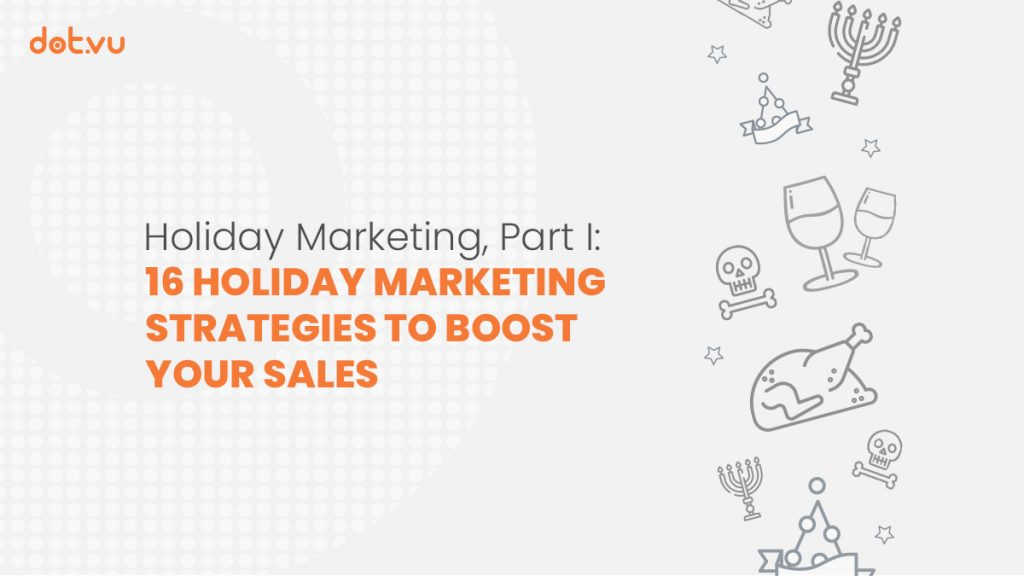 Header of Dot.vu Blog article: Holiday Marketing, Part I: 16 Strategies to Boost your Sales