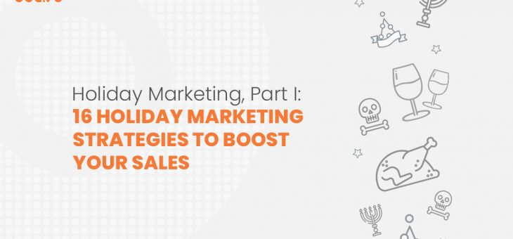Holiday Marketing, Part I: 16 Holiday Marketing Strategies to Boost your Sales