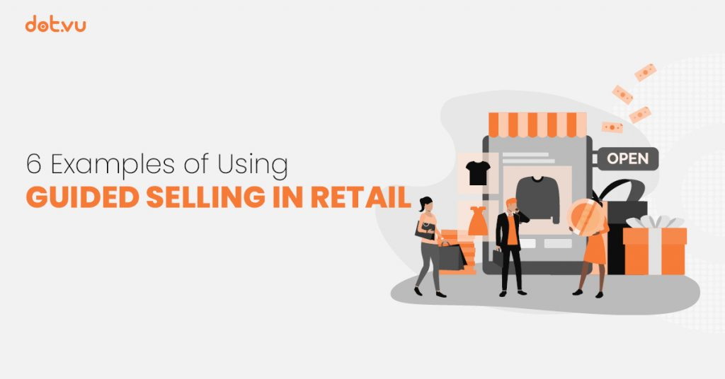 Dot.vu 6 examples of using Guided Selling in Retail