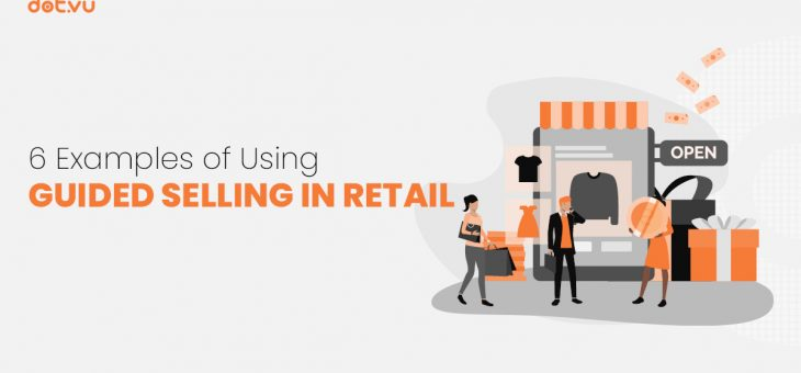 6 Examples of Using Guided Selling in Retail