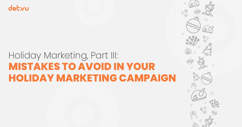 Mistakes to avoid in your Holiday Marketing Campaign