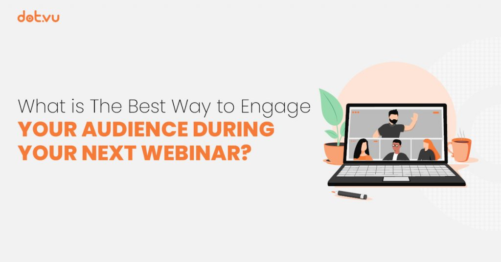 What is the best way to engage your audience during your next webinar?